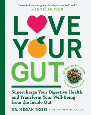 Love Your Gut: Supercharge Your Digestive Health and Transform Your Well-Being from the Inside Out by Megan Rossi, PhD