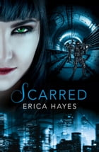 Scarred (The Sapphire City Chronicles, Book 2) by Erica Hayes