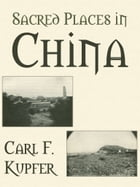 Sacred Places In China by Carl F. Kupfer