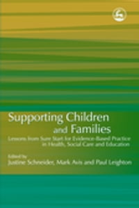 Supporting Children and Families: Lessons from Sure Start for Evidence-Based Practice in Health…