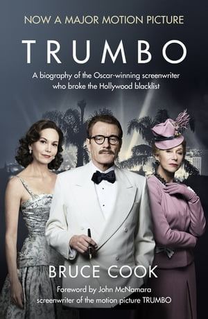 Trumbo A biography of the Oscar-winning screenwriter who broke the Hollywood blacklist - Now a major motion picture