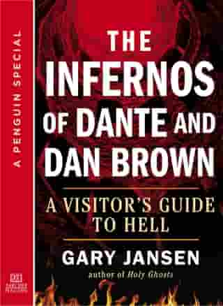 The Infernos of Dante and Dan Brown: A Visitor's Guide to Hell: A Special from Tarcher/Penguin by Gary Jansen