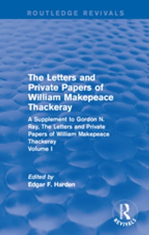 Routledge Revivals: The Letters and Private Papers of William Makepeace Thackeray,  Volume I (1994) A Supplement to Gordon N. Ray,  The Letters and Priv