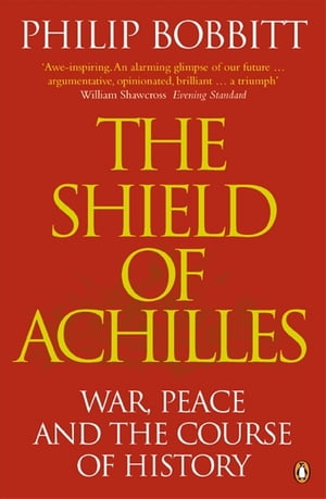 The Shield of Achilles War,  Peace and the Course of History