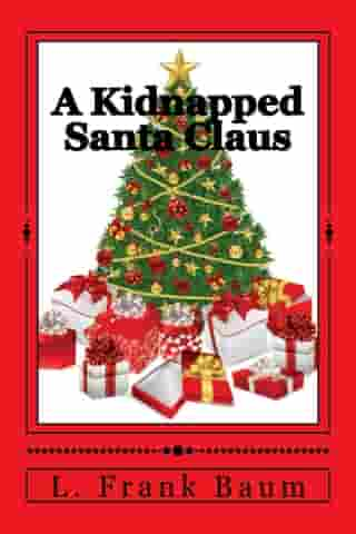 A Kidnapped Santa Claus (Illustrated Edition) by L. Frank Baum
