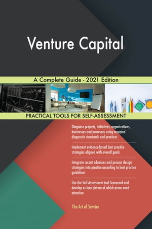 Venture Capital A Complete Guide - 2021 Edition by Gerardus Blokdyk