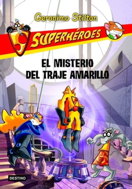 Book El misterio del traje amarillo: Superhéroes 6 by Geronimo Stilton