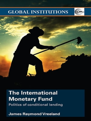 The International Monetary Fund (IMF) Politics of Conditional Lending