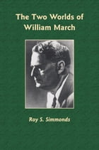 The Two Worlds of William March by Roy S. Simmonds