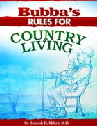 Bubba's Rules for Country Living by Joseph R. Miller
