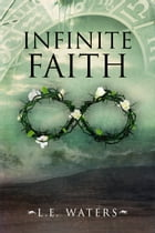 Infinite Faith by L.E. Waters