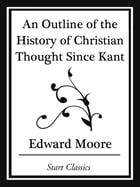An Outline of the History of Christian Thought Since Kant (Start Classics) by Edward Moore