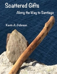Scattered Gifts: Along the Way to Santiago