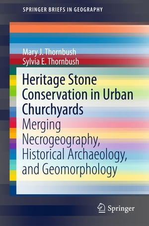 Heritage Stone Conservation in Urban Churchyards: Merging Necrogeography, Historical Archaeology, and Geomorphology