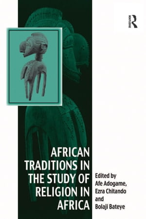 African Traditions in the Study of Religion in Africa Emerging Trends,  Indigenous Spirituality and the Interface with other World Religions