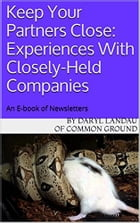 Keep Your Partners Close: Experiences With Closely-Held Enterprises: An E-book of Newsletters by Daryl Landau