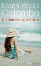 Die Umkehrung der Liebe by Maria Paola Colombo