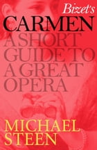 Bizet's Carmen: A Short Guide to a Great Opera by Michael Steen