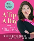A Tip A Day With Ellie Kay: 12 Months' Worth Of Money-Saving Ideas by Kay,Ellie