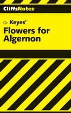 CliffsNotes on Keyes' Flowers For Algernon by Janet Clark
