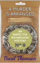 A Murder is Arranged: An Inspector Richardson Mystery by Basil Thomson