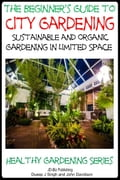 online magazine -  A Beginner's Guide to City Gardening: Sustainable and Organic Gardening In Limited Space