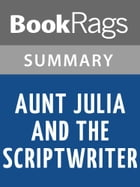 Aunt Julia and the Scriptwriter by Mario Vargas Llosa l Summary & Study Guide by BookRags