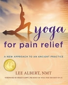 Yoga for Pain Relief: A New Approach to an Ancient Practice by Lee Albert NMT