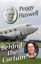 Behind the Curtain: Tales of An Intrepid Traveller by Peggy Haswell