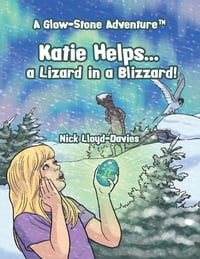 Katie Helps . . . a Lizard in a Blizzard!: A Glow-Stone Adventure