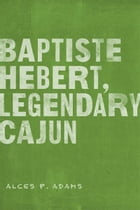 Baptiste Hebert, Legendary Cajun by Alces P. Adams