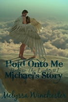 Hold Onto Me (Michael's Story) by Melyssa Winchester
