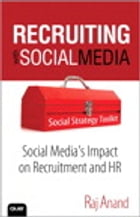 Recruiting with Social Media: Social Media's Impact on Recruitment and HR by Raj Anand