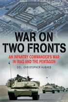 War on Two Fronts: An Infantry Commander's War in Iraq and the Pentagon: An Infantry Commander's…