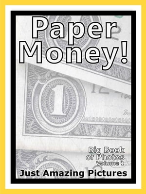 Just Paper Money Photos! Big Book of Photographs & Pictures of International Paper Money Currency,  Vol. 1