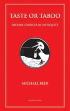 Taste or Taboo: Dietary choices in antiquity by Michael Beer