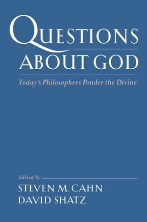 Questions About God Today's Philosophers Ponder the Divine