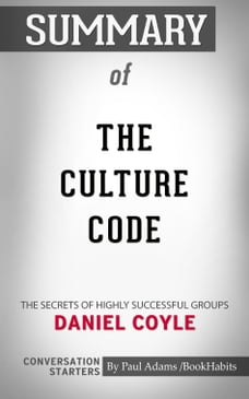 Summary of The Culture Code: The Secrets of Highly Successful Groups by Daniel Coyle , Conversation…