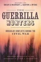 The Guerrilla Hunters: Irregular Conflicts during the Civil War by Brian D. McKnight