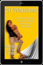 DIY Publishing: A step-by-step guide for print and ebook formatting and distribution by Maggie Lynch