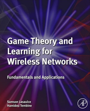 Game Theory and Learning for Wireless Networks Fundamentals and Applications