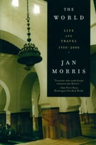 The World: Life and Travel 1950-2000 by Jan Morris
