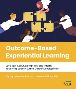 Outcome-Based Experiential Learning: Let's Talk About, Design For, and Inform Teaching, Learning, and Career Development by Carolyn Hoessler