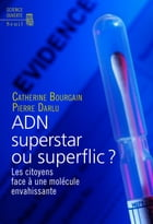 ADN superstar ou superflic ?. Les citoyens face à: Les citoyens face à une molécule envahissante by Catherine Bourgain