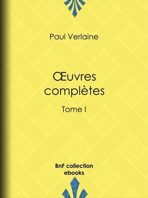 Oeuvres complètes: Tome I by Paul Verlaine