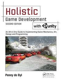 Holistic Game Development with Unity: An All-in-One Guide to Implementing Game Mechanics, Art…