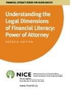 Understanding the Legal Dimensions of Financial Literacy: Power of Attorney: for Ontario Canada by National Initiative for the Care of the Elderly