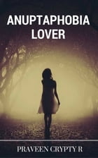 Anuptaphobia Lover by Praveen Crypty R