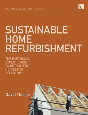 Sustainable Home Refurbishment The Earthscan Expert Guide to Retrofitting Homes for Efficiency
