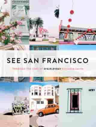 See San Francisco: Through the Lens of SFGirlbyBay